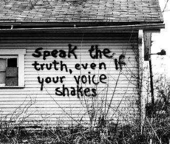 Speak the truth even if your voicde shakes